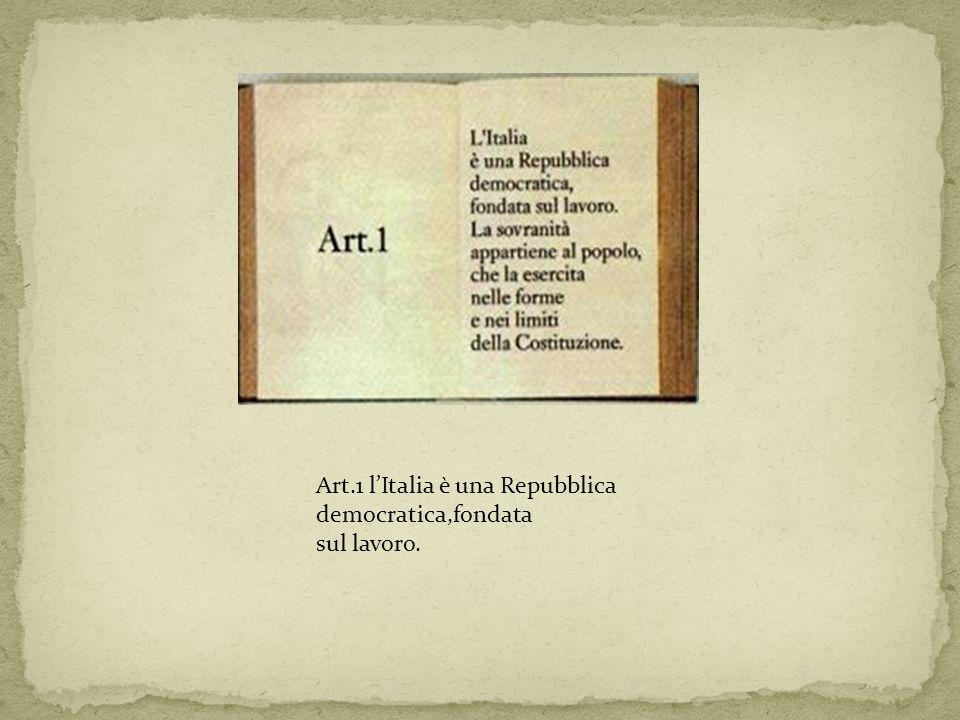 Art.1 lItalia è una Repubblica democratica,fondata sul lavoro.