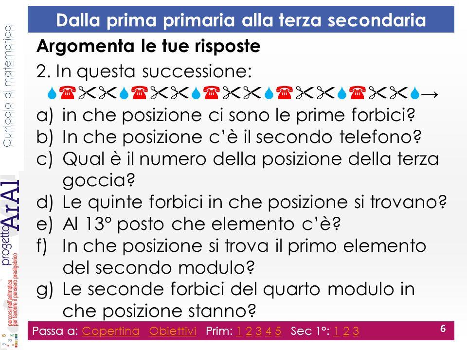 Argomenta le tue risposte 2. In questa successione: a)in che posizione ci sono le prime forbici.