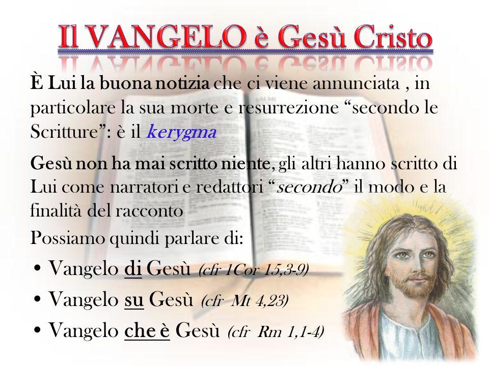 Vangelo di Gesù (cfr 1Cor 15,3-9) Vangelo su Gesù (cfr Mt 4,23) Vangelo che è Gesù (cfr Rm 1,1-4) È Lui la buona notizia che ci viene annunciata, in p