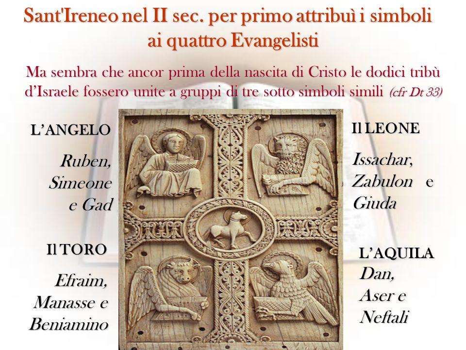 Sant'Ireneo nel II sec. per primo attribuì i simboli ai quattro Evangelisti Ma sembra che ancor prima della nascita di Cristo le dodici tribù dIsraele