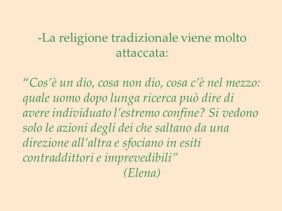 -La religione tradizionale viene molto attaccata: Cosè un dio, cosa non dio, cosa cè nel mezzo: quale uomo dopo lunga ricerca può dire di avere indivi
