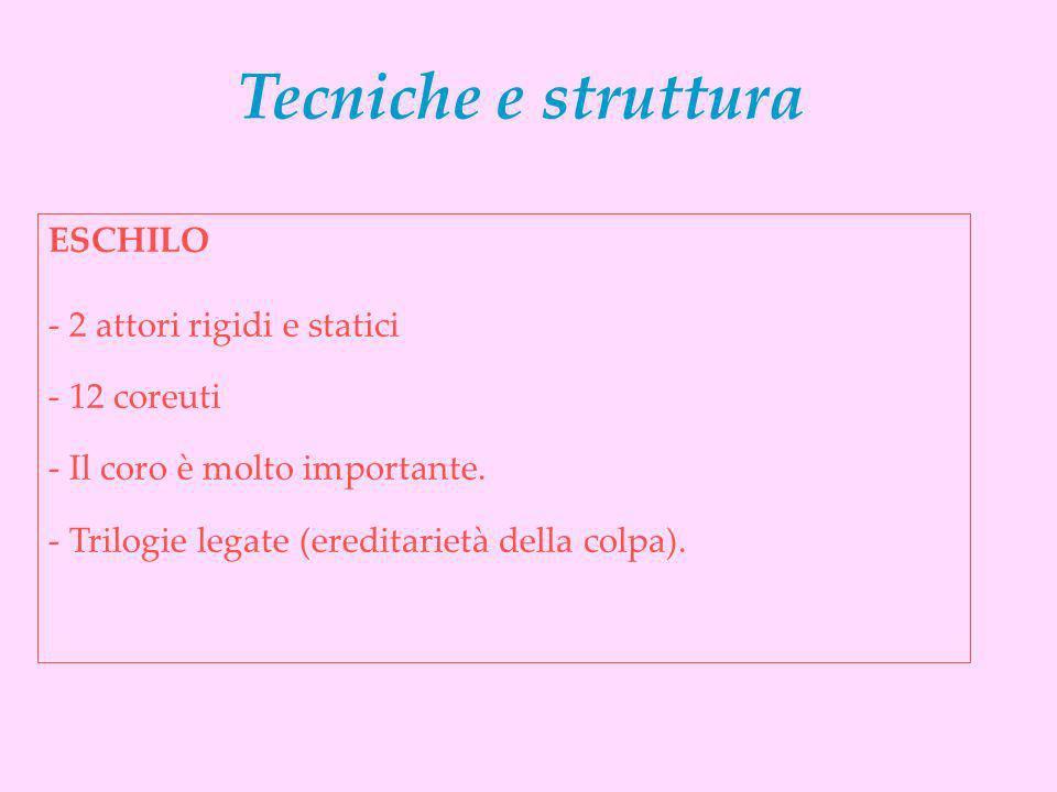 ESCHILO - 2 attori rigidi e statici - 12 coreuti - Il coro è molto importante. - Trilogie legate (ereditarietà della colpa). Tecniche e struttura