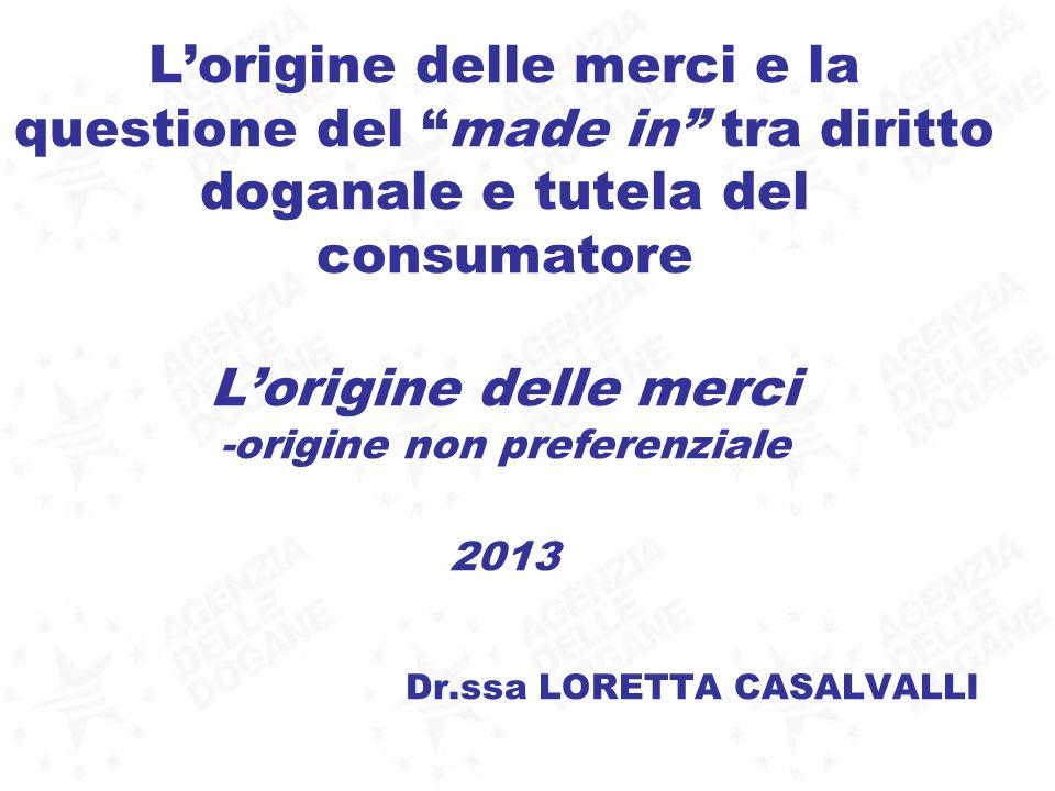 Lorigine delle merci e la questione del made in tra diritto doganale e tutela del consumatore Lorigine delle merci -origine non preferenziale 2013 Dr.