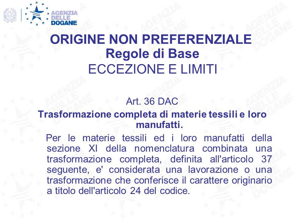 Art. 36 DAC Trasformazione completa di materie tessili e loro manufatti. Per le materie tessili ed i loro manufatti della sezione XI della nomenclatur