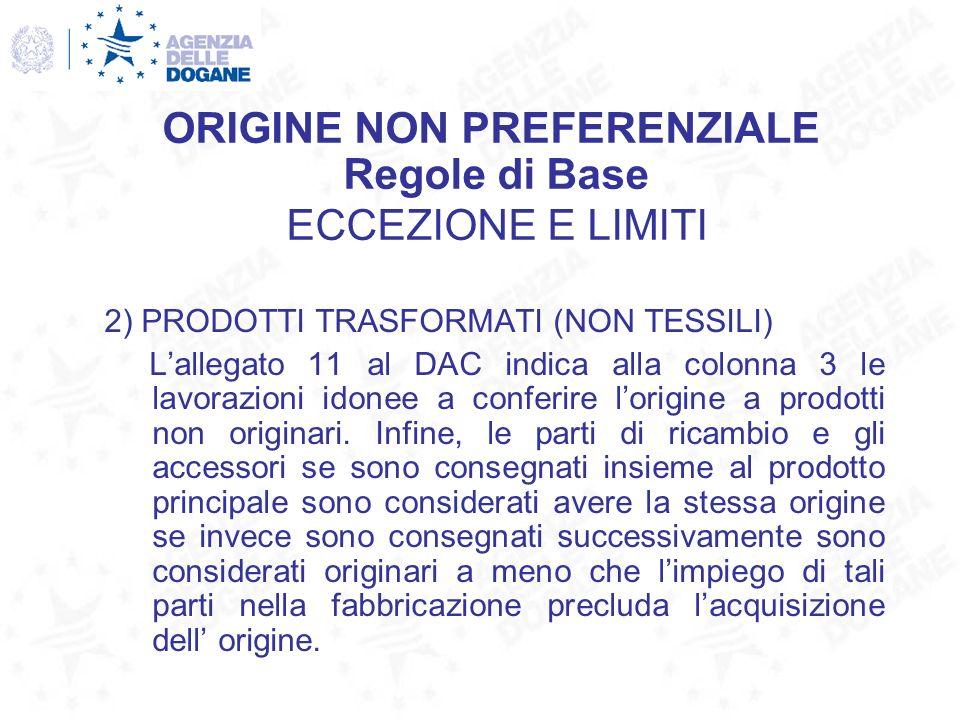 2) PRODOTTI TRASFORMATI (NON TESSILI) Lallegato 11 al DAC indica alla colonna 3 le lavorazioni idonee a conferire lorigine a prodotti non originari. I