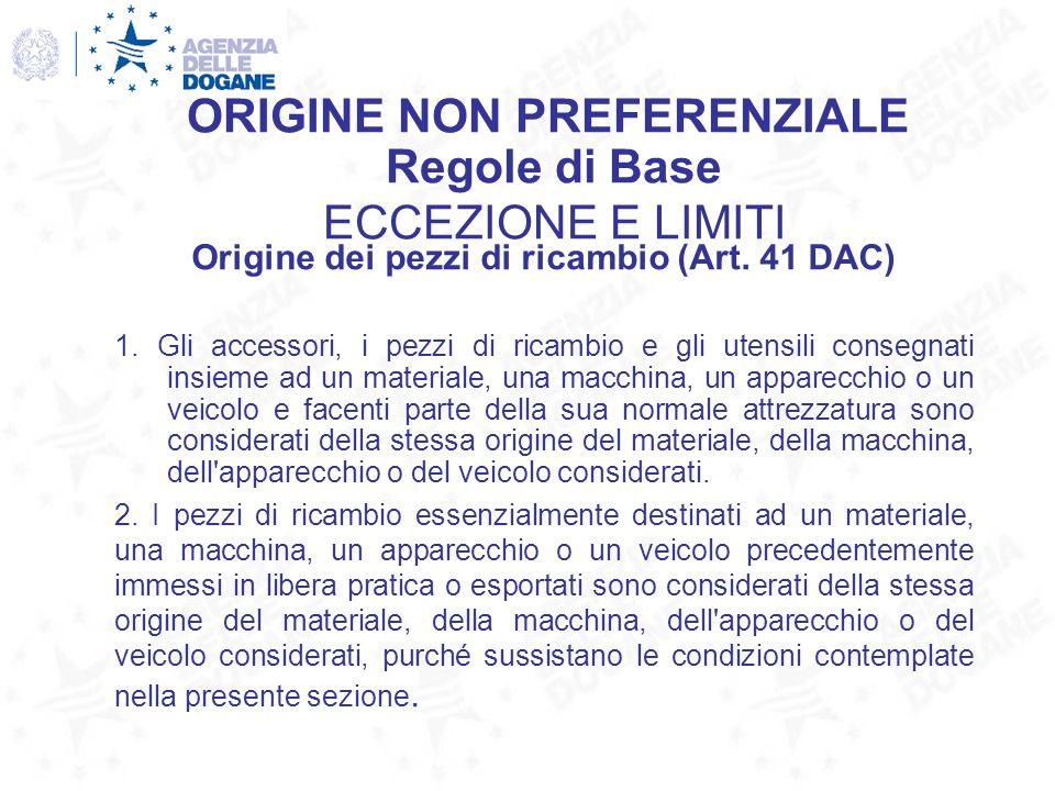 Origine dei pezzi di ricambio (Art. 41 DAC) 1. Gli accessori, i pezzi di ricambio e gli utensili consegnati insieme ad un materiale, una macchina, un