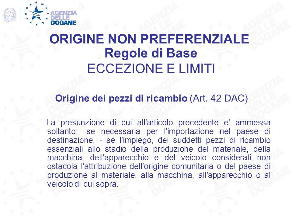 Origine dei pezzi di ricambio (Art. 42 DAC) La presunzione di cui all'articolo precedente e ammessa soltanto:- se necessaria per l'importazione nel pa