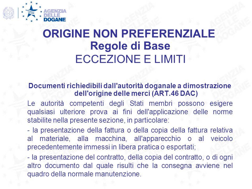 Documenti richiedibili dall'autorità doganale a dimostrazione dell'origine delle merci (ART.46 DAC) Le autorità competenti degli Stati membri possono