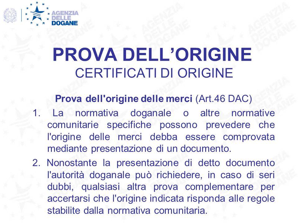 PROVA DELLORIGINE CERTIFICATI DI ORIGINE Prova dell'origine delle merci (Art.46 DAC) 1. La normativa doganale o altre normative comunitarie specifiche