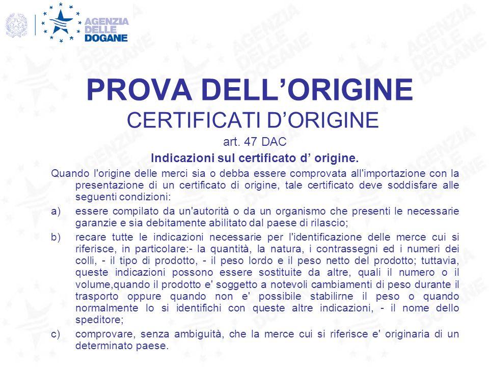 PROVA DELLORIGINE CERTIFICATI DORIGINE art. 47 DAC Indicazioni sul certificato d origine. Quando l'origine delle merci sia o debba essere comprovata a