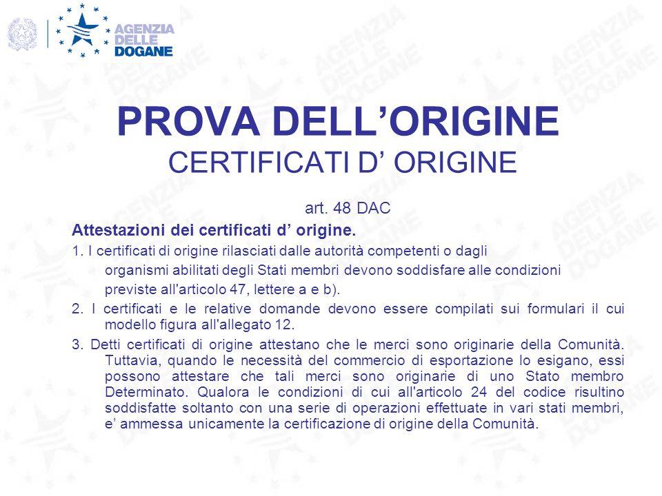 PROVA DELLORIGINE CERTIFICATI D ORIGINE art. 48 DAC Attestazioni dei certificati d origine. 1. I certificati di origine rilasciati dalle autorità comp