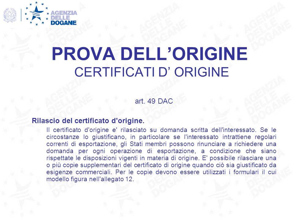 PROVA DELLORIGINE CERTIFICATI D ORIGINE art. 49 DAC Rilascio del certificato d'origine. Il certificato d'origine e' rilasciato su domanda scritta dell