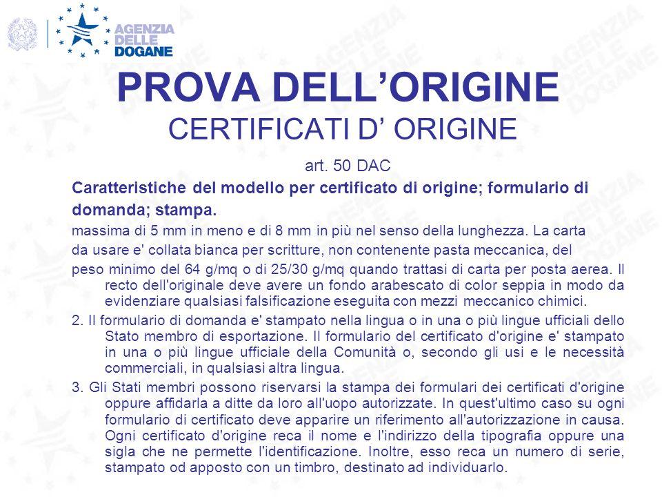 PROVA DELLORIGINE CERTIFICATI D ORIGINE art. 50 DAC Caratteristiche del modello per certificato di origine; formulario di domanda; stampa. massima di