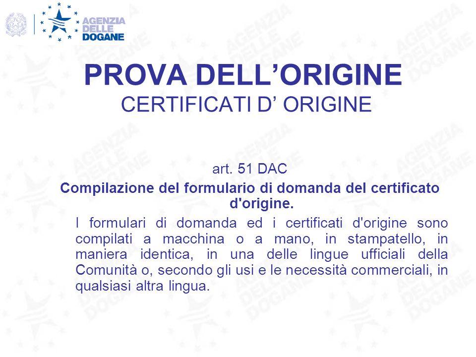 PROVA DELLORIGINE CERTIFICATI D ORIGINE art. 51 DAC Compilazione del formulario di domanda del certificato d'origine. I formulari di domanda ed i cert