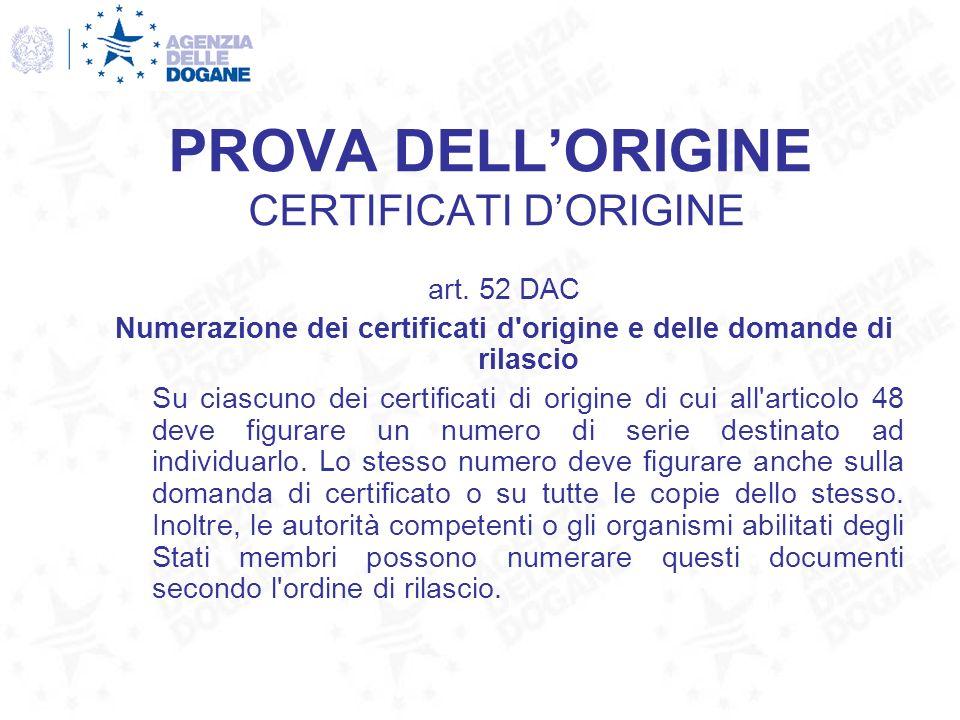PROVA DELLORIGINE CERTIFICATI DORIGINE art. 52 DAC Numerazione dei certificati d'origine e delle domande di rilascio Su ciascuno dei certificati di or