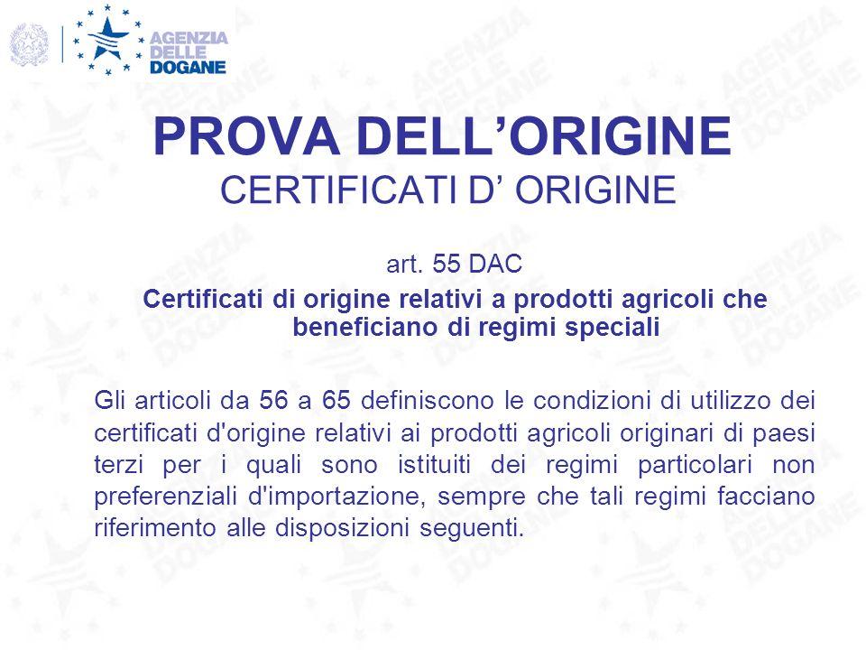 PROVA DELLORIGINE CERTIFICATI D ORIGINE art. 55 DAC Certificati di origine relativi a prodotti agricoli che beneficiano di regimi speciali Gli articol