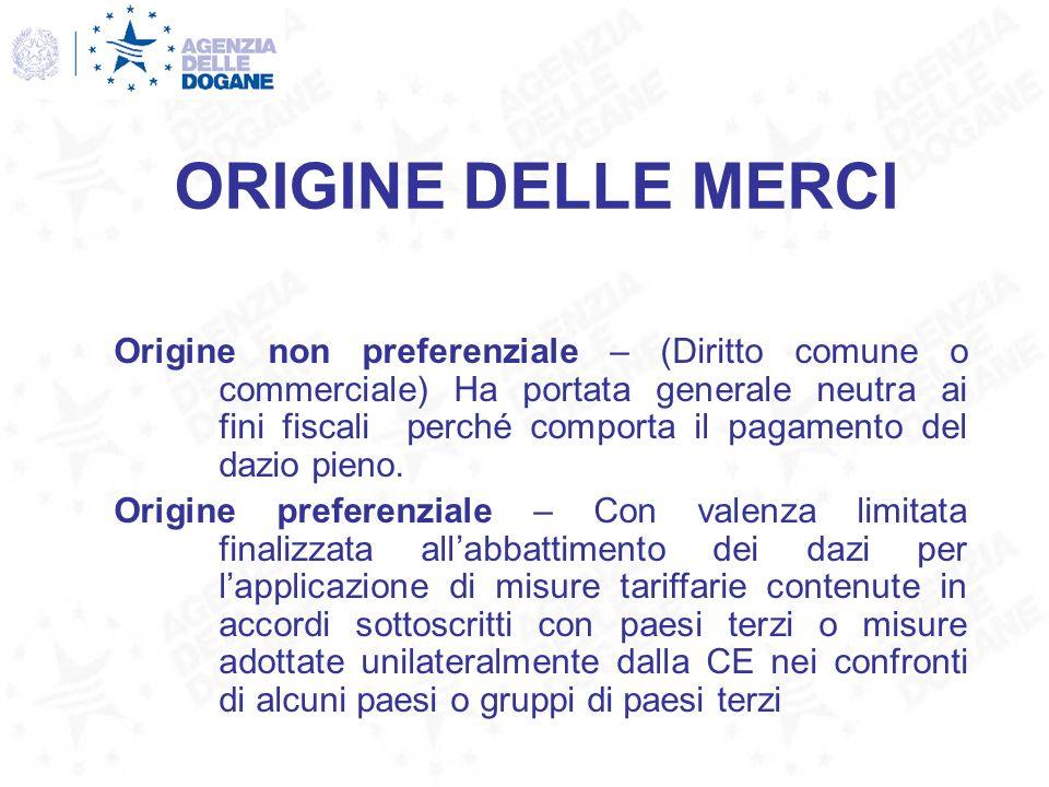 ORIGINE DELLE MERCI Origine non preferenziale – (Diritto comune o commerciale) Ha portata generale neutra ai fini fiscali perché comporta il pagamento