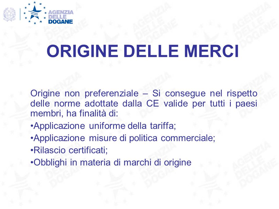 ORIGINE DELLE MERCI Origine non preferenziale – Si consegue nel rispetto delle norme adottate dalla CE valide per tutti i paesi membri, ha finalità di