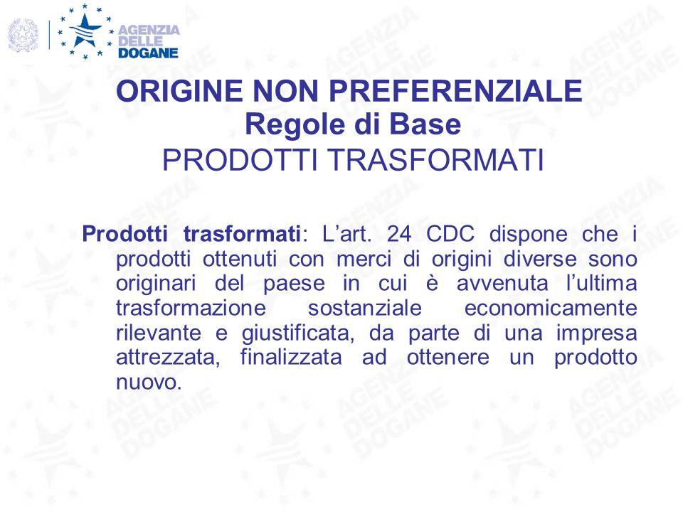 Prodotti trasformati: Lart. 24 CDC dispone che i prodotti ottenuti con merci di origini diverse sono originari del paese in cui è avvenuta lultima tra