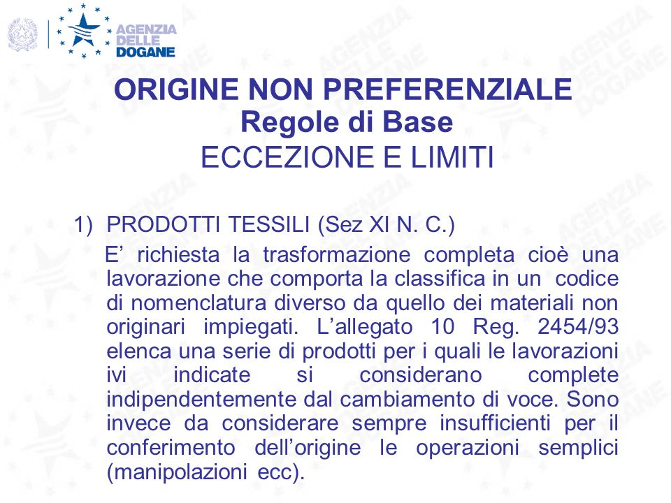 1)PRODOTTI TESSILI (Sez XI N. C.) E richiesta la trasformazione completa cioè una lavorazione che comporta la classifica in un codice di nomenclatura
