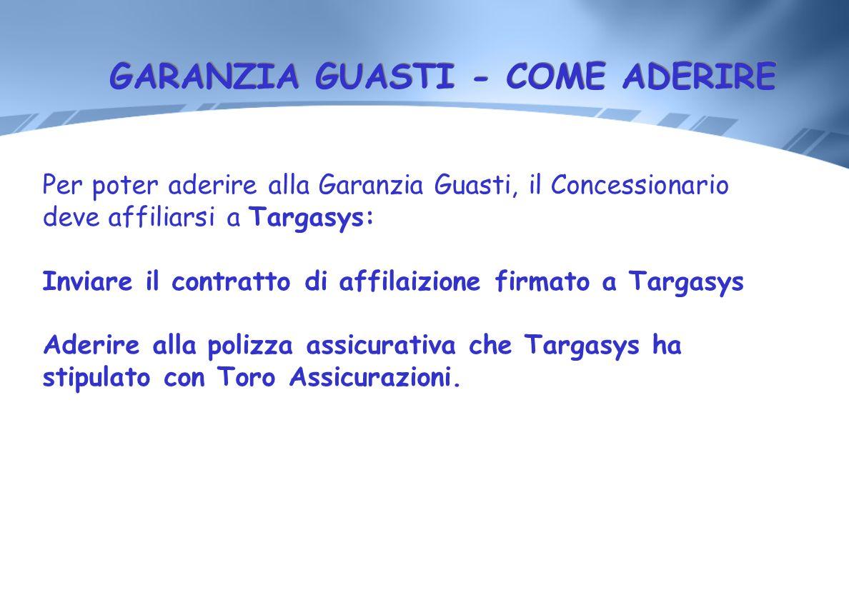 GARANZIA GUASTI - COME ADERIRE Per poter aderire alla Garanzia Guasti, il Concessionario deve affiliarsi a Targasys: Inviare il contratto di affilaizi
