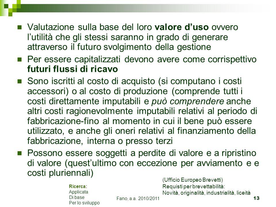 Fano, a.a. 2010/201113 Valutazione sulla base del loro valore duso ovvero lutilità che gli stessi saranno in grado di generare attraverso il futuro sv