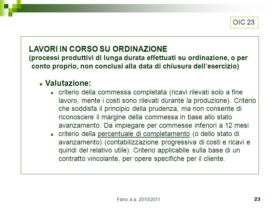 Fano, a.a. 2010/201123 LAVORI IN CORSO SU ORDINAZIONE (processi produttivi di lunga durata effettuati su ordinazione, o per conto proprio, non conclus