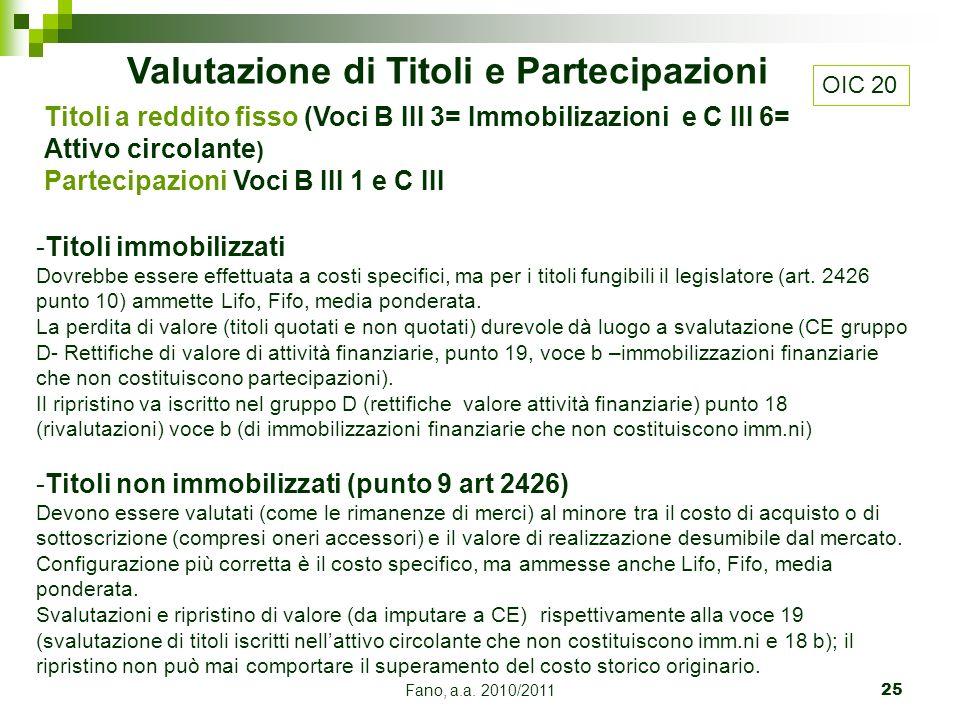 Fano, a.a. 2010/201125 Valutazione di Titoli e Partecipazioni -Titoli immobilizzati Dovrebbe essere effettuata a costi specifici, ma per i titoli fung