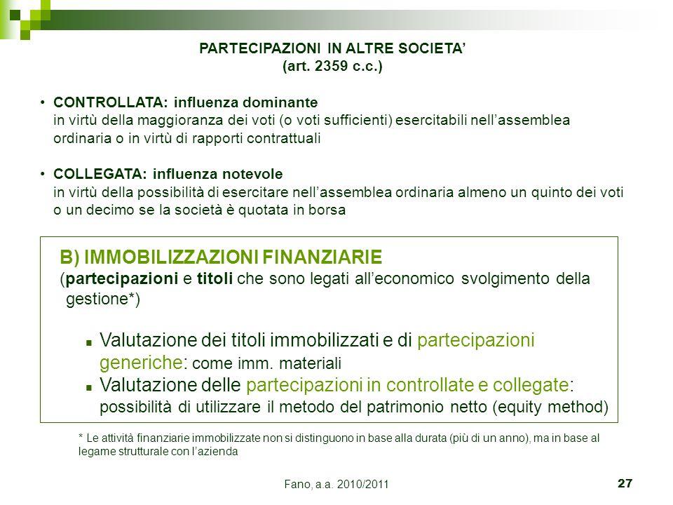 Fano, a.a. 2010/201127 B) IMMOBILIZZAZIONI FINANZIARIE (partecipazioni e titoli che sono legati alleconomico svolgimento della gestione*) n Valutazion
