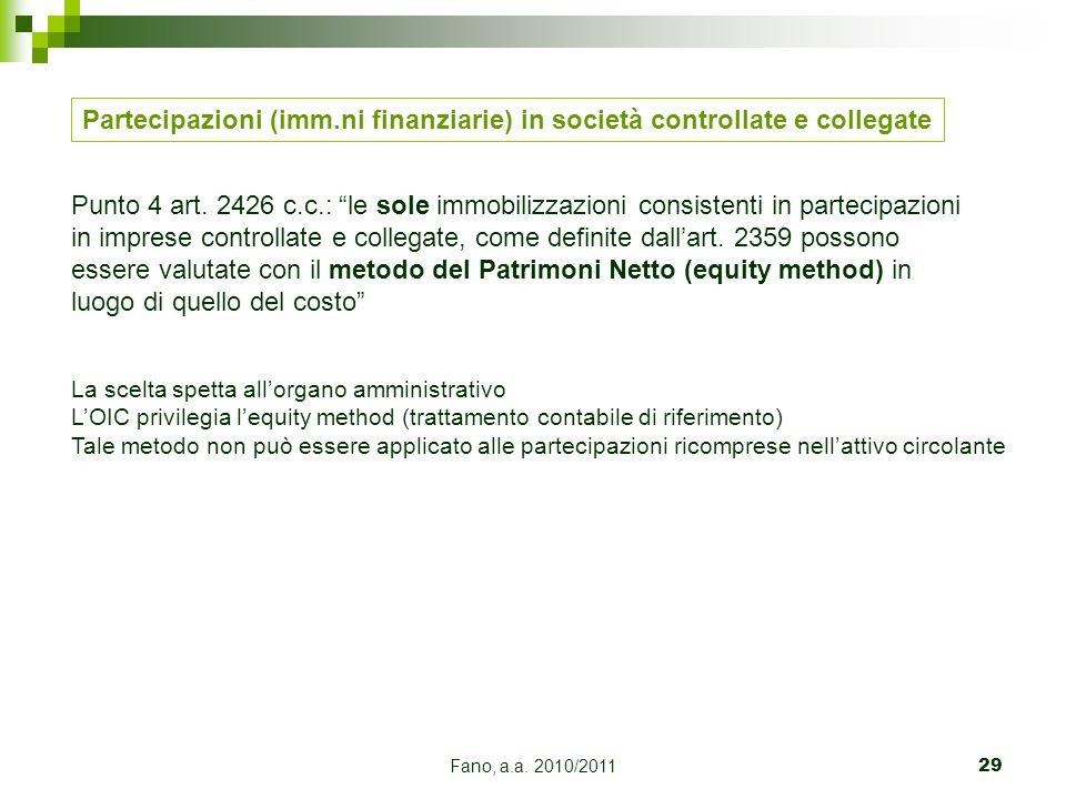 Fano, a.a. 2010/201129 Partecipazioni (imm.ni finanziarie) in società controllate e collegate Punto 4 art. 2426 c.c.: le sole immobilizzazioni consist