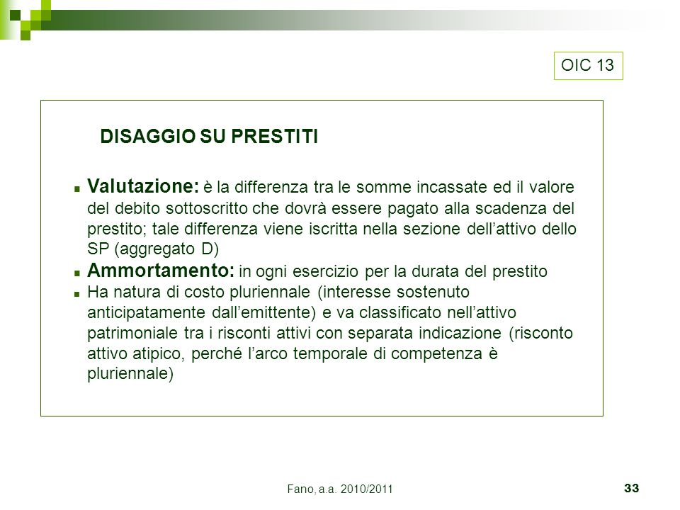 Fano, a.a. 2010/201133 DISAGGIO SU PRESTITI n Valutazione: è la differenza tra le somme incassate ed il valore del debito sottoscritto che dovrà esser