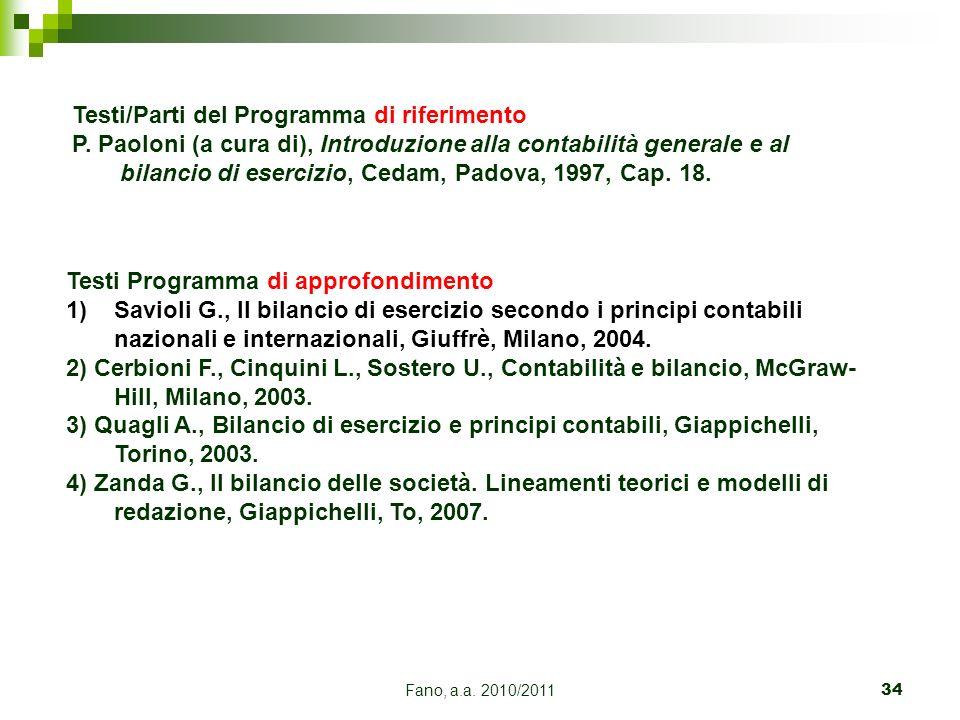 Fano, a.a. 2010/201134 Testi/Parti del Programma di riferimento P. Paoloni (a cura di), Introduzione alla contabilità generale e al bilancio di eserci