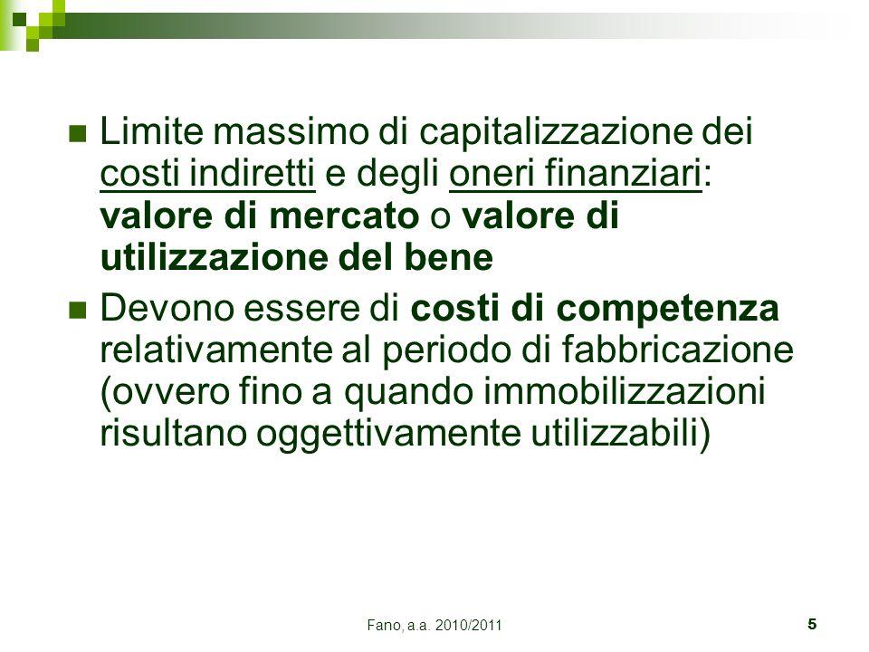 Fano, a.a. 2010/20115 Limite massimo di capitalizzazione dei costi indiretti e degli oneri finanziari: valore di mercato o valore di utilizzazione del