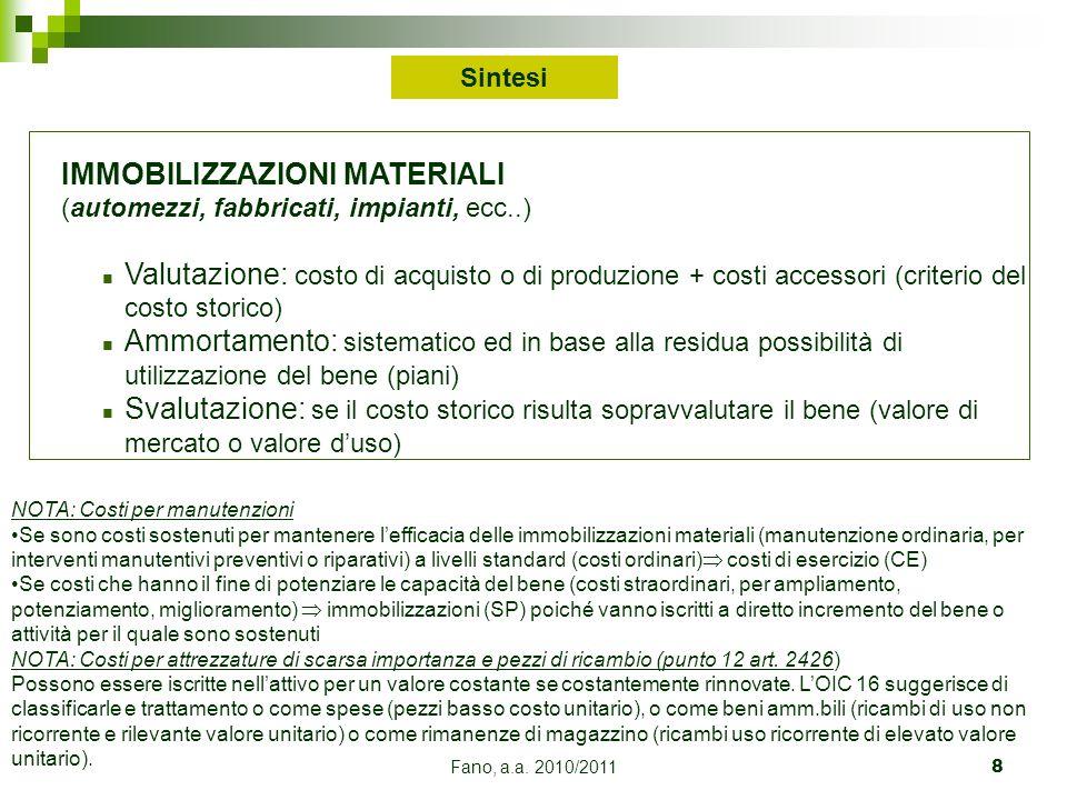 Fano, a.a. 2010/20118 IMMOBILIZZAZIONI MATERIALI (automezzi, fabbricati, impianti, ecc..) n Valutazione: costo di acquisto o di produzione + costi acc