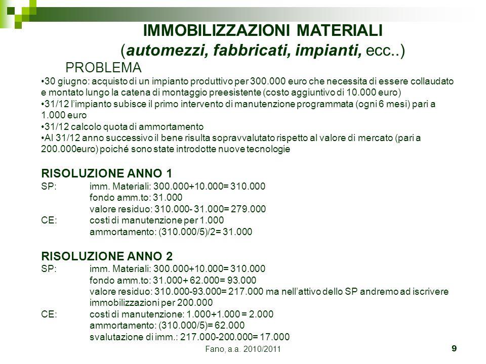 Fano, a.a. 2010/20119 IMMOBILIZZAZIONI MATERIALI (automezzi, fabbricati, impianti, ecc..) PROBLEMA 30 giugno: acquisto di un impianto produttivo per 3