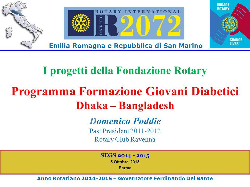 Emilia Romagna e Repubblica di San Marino Anno Rotariano 2014-2015 – Governatore Ferdinando Del Sante SEGS 2014 - 2015 5 Ottobre 2013 Parma I progetti