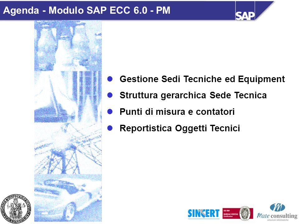 Agenda - Modulo SAP ECC 6.0 - PM Gestione Sedi Tecniche ed Equipment Struttura gerarchica Sede Tecnica Punti di misura e contatori Reportistica Oggett