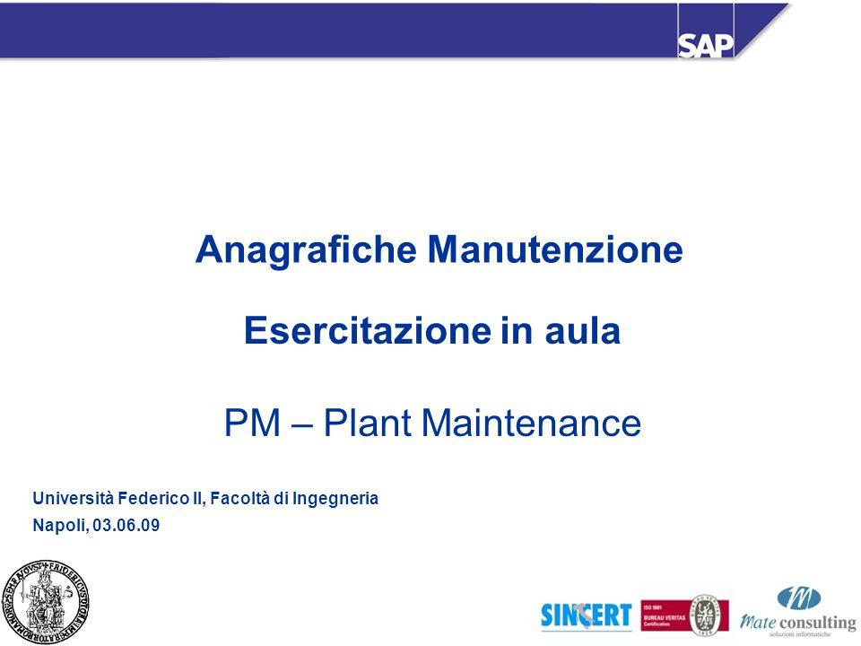 Anagrafiche Manutenzione Esercitazione in aula PM – Plant Maintenance Università Federico II, Facoltà di Ingegneria Napoli, 03.06.09