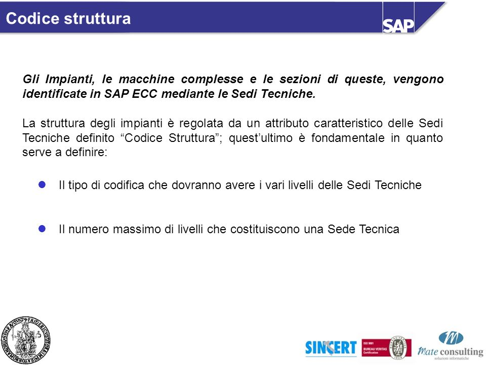 Codice struttura Gli Impianti, le macchine complesse e le sezioni di queste, vengono identificate in SAP ECC mediante le Sedi Tecniche. La struttura d