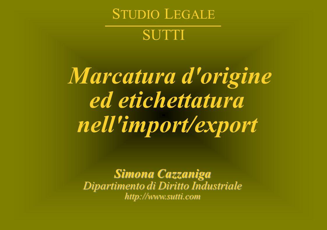 © Studio Legale Sutti - Dipartimento di Diritto Industriale - http://www.sutti.comhttp://www.sutti.com Marcatura d'origine ed etichettatura nell'impor