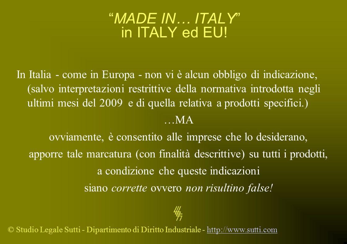 © Studio Legale Sutti - Dipartimento di Diritto Industriale - http://www.sutti.comhttp://www.sutti.com MADE IN… ITALY in ITALY ed EU! In Italia - come
