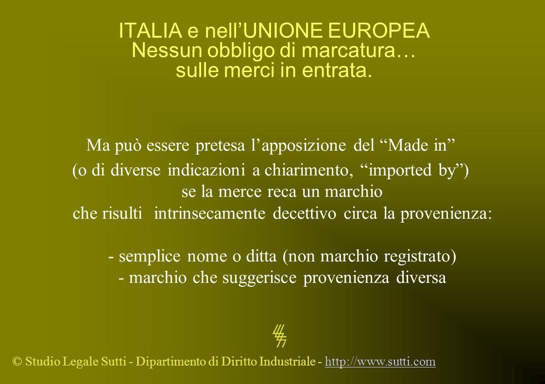 © Studio Legale Sutti - Dipartimento di Diritto Industriale - http://www.sutti.comhttp://www.sutti.com ITALIA e nellUNIONE EUROPEA Nessun obbligo di m