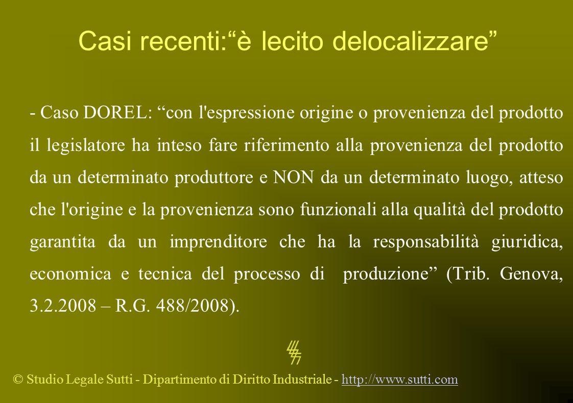 © Studio Legale Sutti - Dipartimento di Diritto Industriale - http://www.sutti.comhttp://www.sutti.com Casi recenti:è lecito delocalizzare - Caso DORE