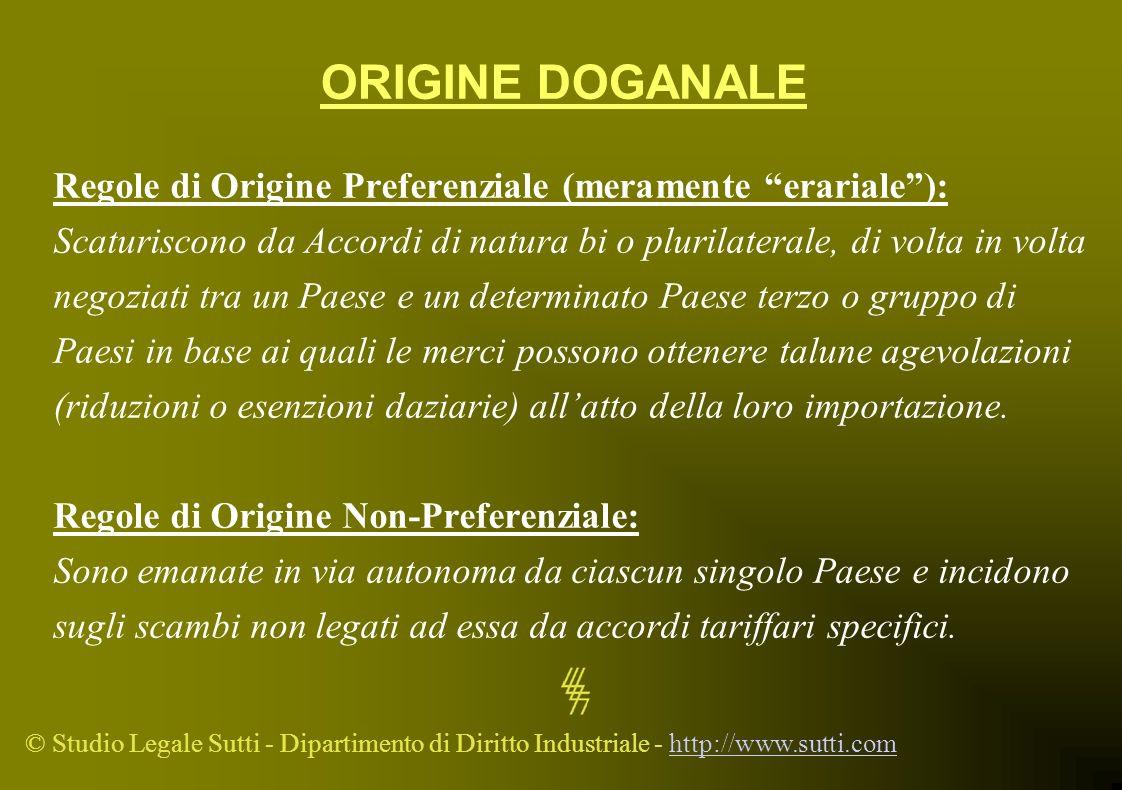 © Studio Legale Sutti - Dipartimento di Diritto Industriale - http://www.sutti.comhttp://www.sutti.com ORIGINE DOGANALE Regole di Origine Preferenzial