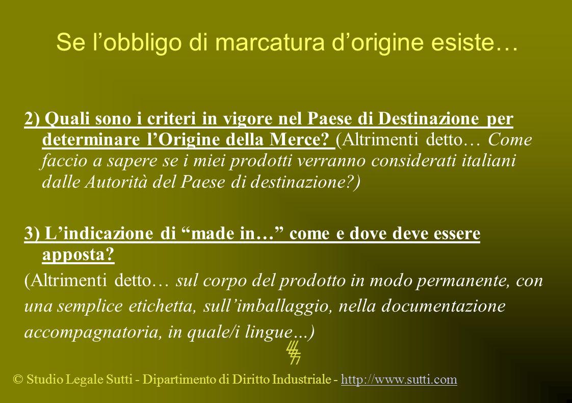 © Studio Legale Sutti - Dipartimento di Diritto Industriale - http://www.sutti.comhttp://www.sutti.com Se lobbligo di marcatura dorigine esiste… 2) Qu