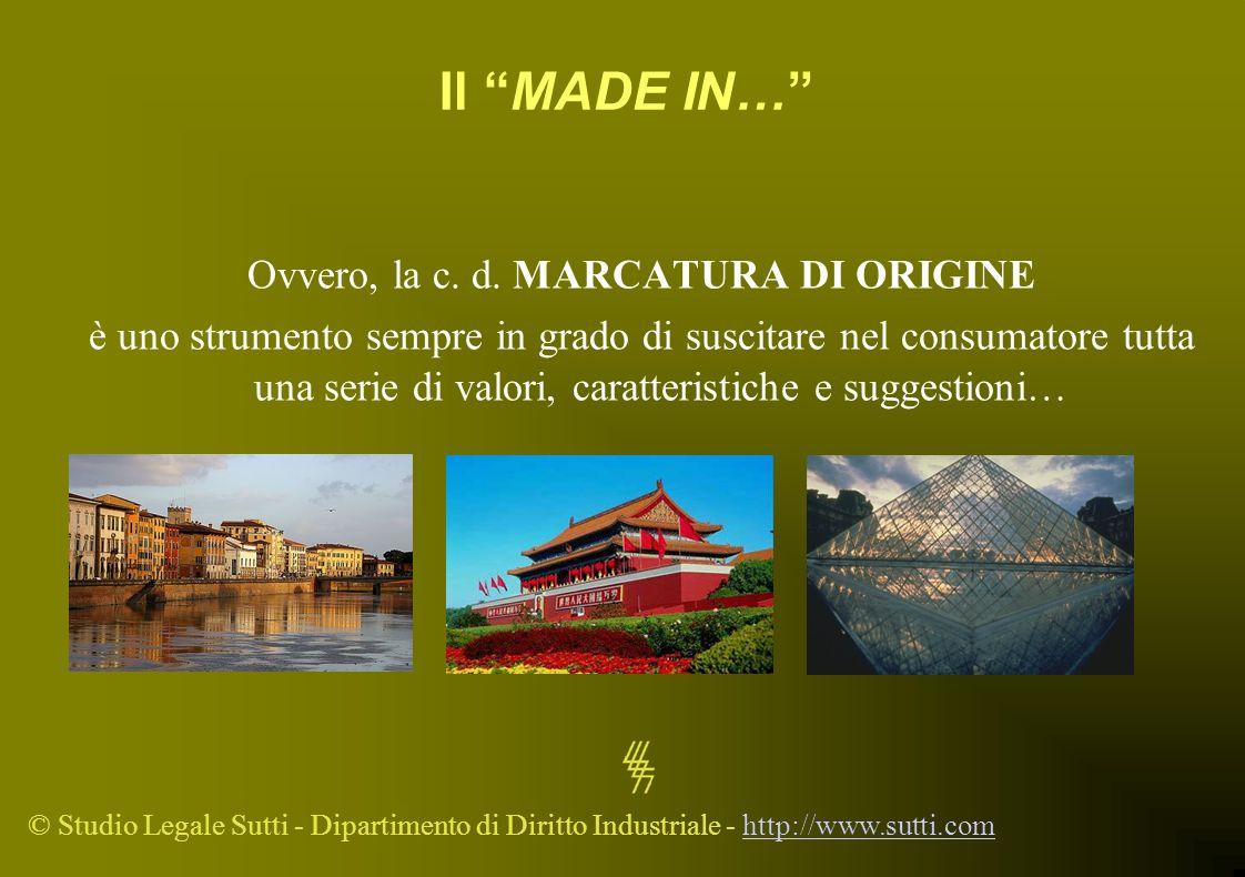 © Studio Legale Sutti - Dipartimento di Diritto Industriale - http://www.sutti.comhttp://www.sutti.com Il MADE IN… Ovvero, la c. d. MARCATURA DI ORIGI