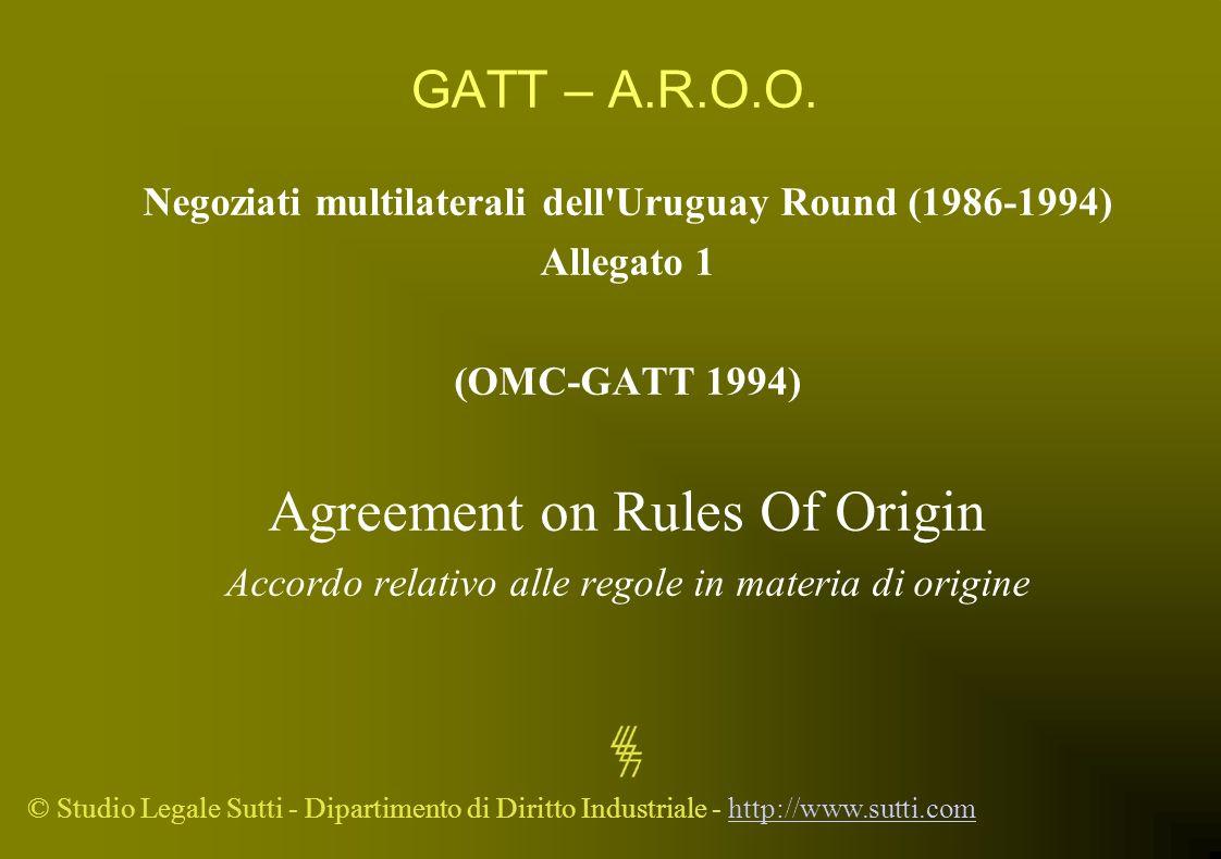 © Studio Legale Sutti - Dipartimento di Diritto Industriale - http://www.sutti.comhttp://www.sutti.com GATT – A.R.O.O. Negoziati multilaterali dell'Ur