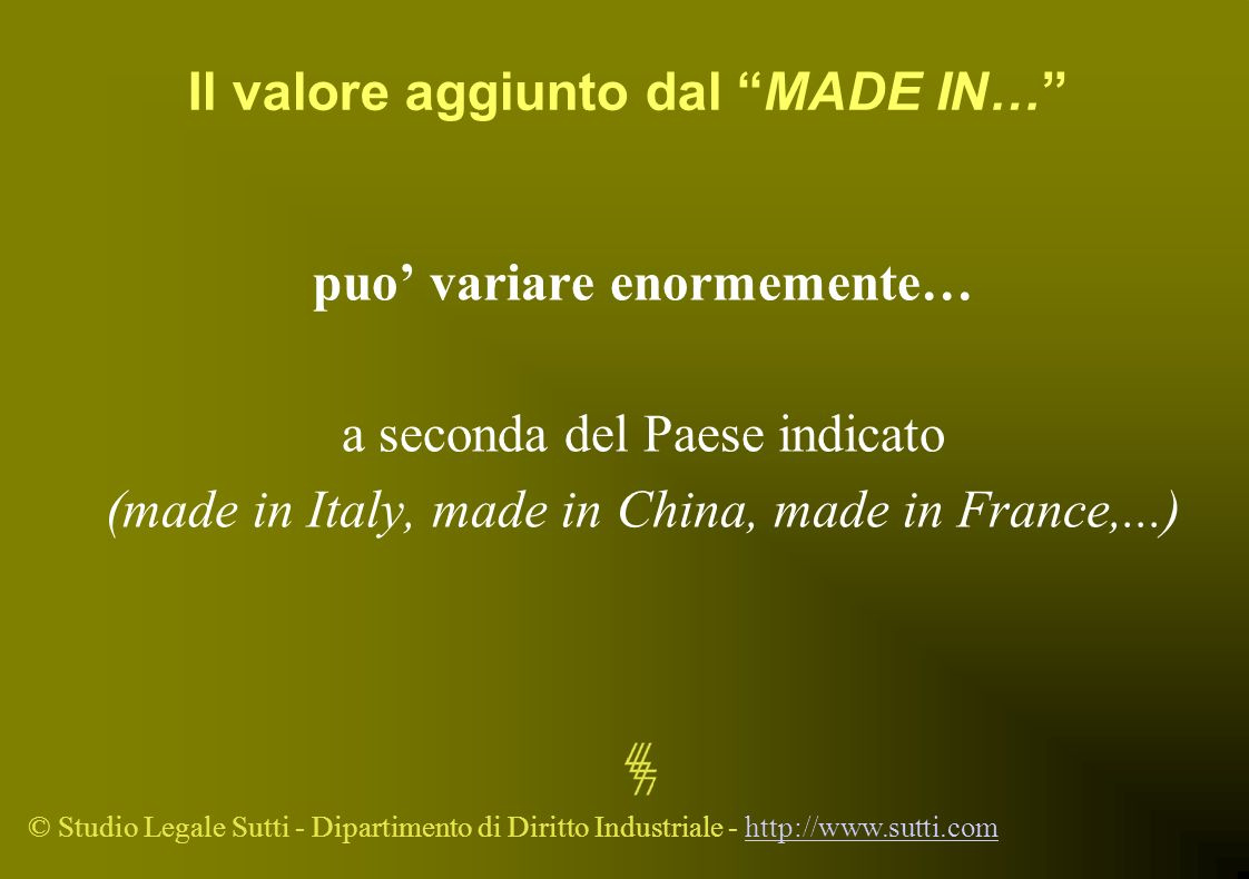 © Studio Legale Sutti - Dipartimento di Diritto Industriale - http://www.sutti.comhttp://www.sutti.com Il valore aggiunto dal MADE IN… puo variare eno