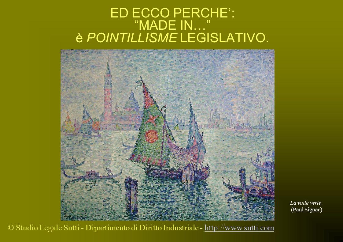 © Studio Legale Sutti - Dipartimento di Diritto Industriale - http://www.sutti.comhttp://www.sutti.com ED ECCO PERCHE: MADE IN… è POINTILLISME LEGISLA