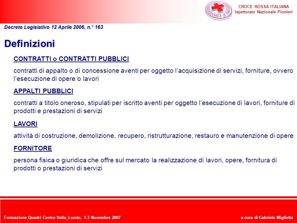 CROCE ROSSA ITALIANA Ispettorato Nazionale Pionieri a cura di Gabriele Miglietta Definizioni CONTRATTI o CONTRATTI PUBBLICI contratti di appalto o di